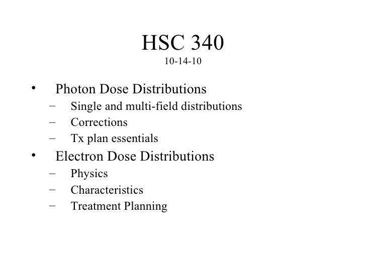 HSC 340 10-14-10 <ul><li>Photon Dose Distributions </li></ul><ul><ul><li>Single and multi-field distributions </li></ul></...