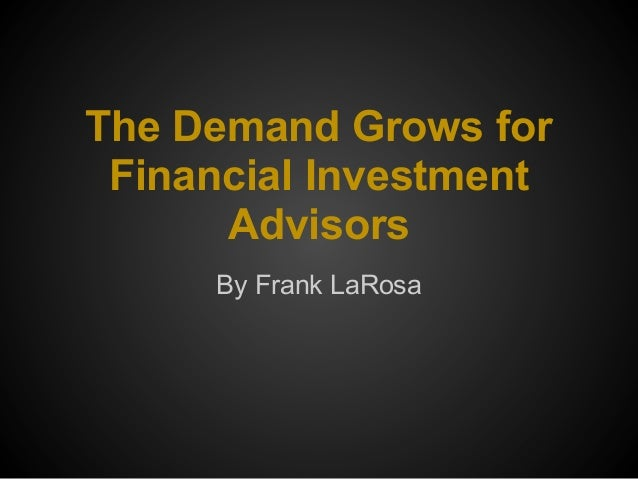 The Demand Grows forFinancial InvestmentAdvisorsBy Frank LaRosa