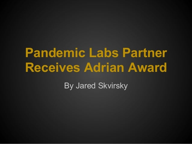 Pandemic Labs PartnerReceives Adrian AwardBy Jared Skvirsky
