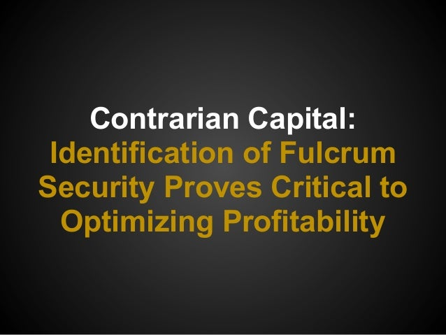 Contrarian Capital:Identification of FulcrumSecurity Proves Critical toOptimizing Profitability