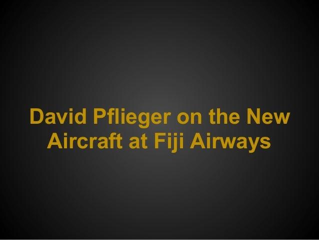 David Pflieger on the NewAircraft at Fiji Airways