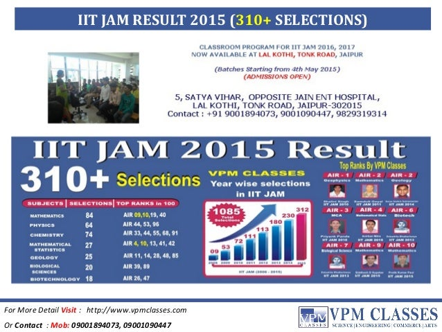 For More Detail Visit : http://www.vpmclasses.com Or Contact : Mob: 09001894073, 09001090447 IIT JAM RESULT 2015 (310+ SEL...