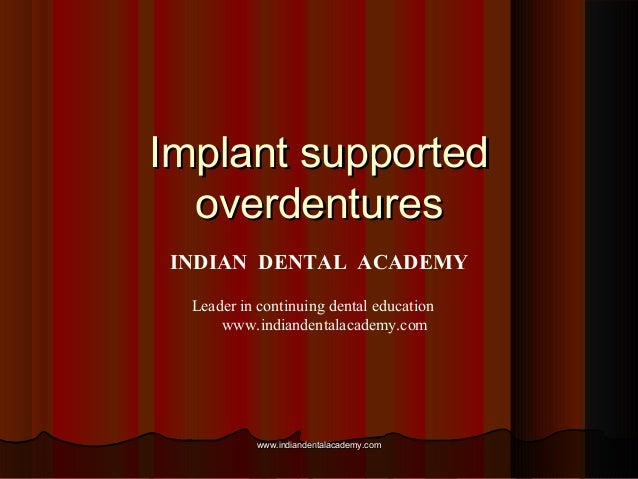 Implant supportedImplant supported overdenturesoverdentures INDIAN DENTAL ACADEMY Leader in continuing dental education ww...