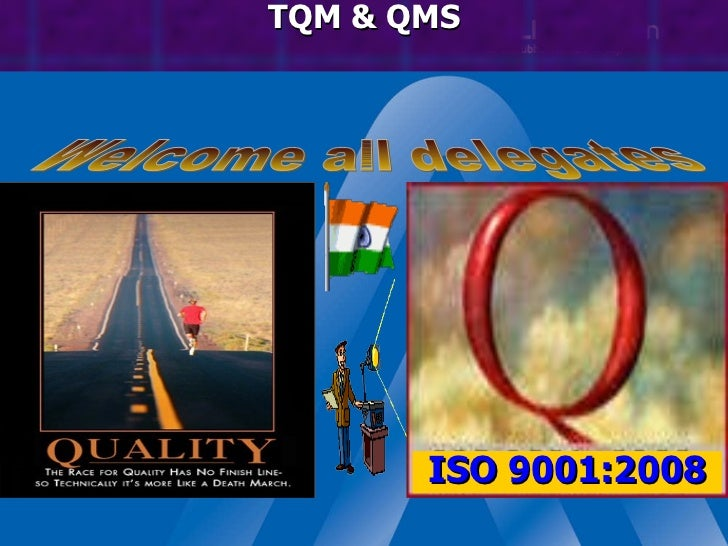 TQM & QMS Welcome all delegates  ISO 9001:2008