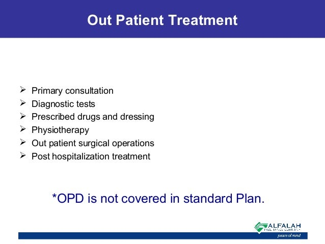 Out Patient Treatment  Primary consultation  Diagnostic tests  Prescribed drugs and dressing  Physiotherapy  Out pati...