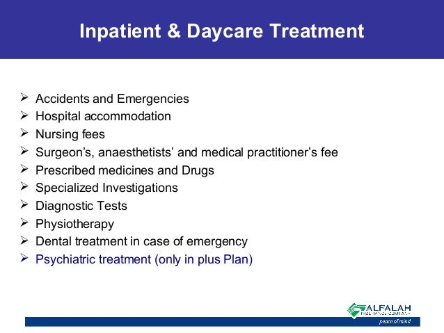 Inpatient & Daycare Treatment  Accidents and Emergencies  Hospital accommodation  Nursing fees  Surgeon's, anaesthetis...