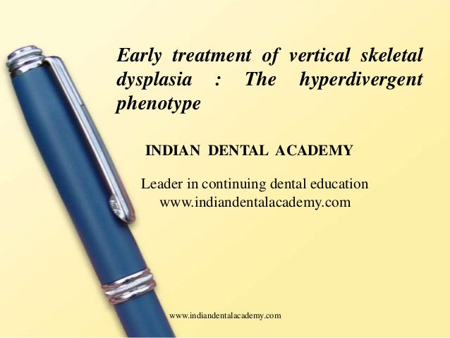 Early treatment of vertical skeletal dysplasia : The hyperdivergent phenotype INDIAN DENTAL ACADEMY Leader in continuing d...