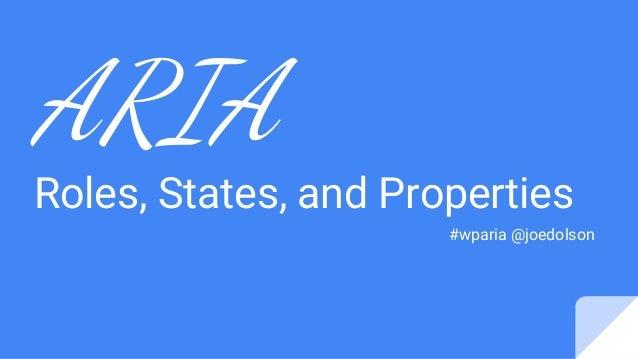 ARIA Roles, States, and Properties #wparia @joedolson