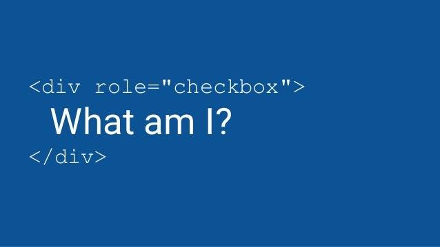 """<div role=""""checkbox""""> What am I? </div>"""