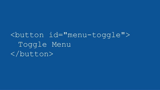 "<button id=""menu-toggle""> Toggle Menu </button>"