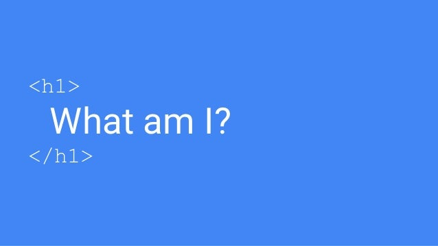 <h1> What am I? </h1>