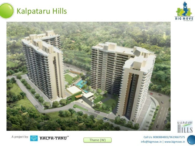 Call Us: 8080884802/9619667575 info@bigmove.in | www.bigmove.in A project by: Thane (W) Kalpataru Hills