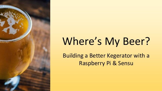 Where's My Beer? Building a Better Kegerator with a Raspberry Pi & Sensu