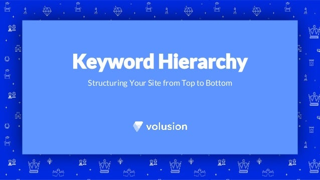 Structuring Your Site from Top to Bottom Keyword Hierarchy