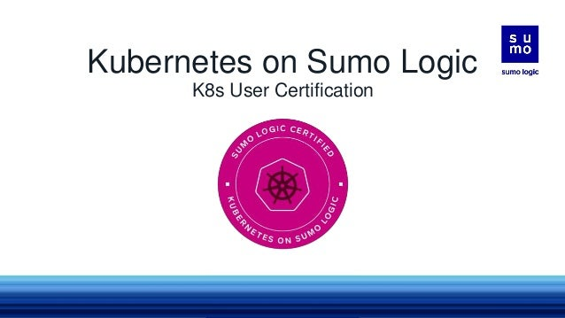 """Kubernetes on Sumo Logic K8s User Certification Welcome! You're currently on mute, but you can say """"Hi"""" in chat! We'll get..."""