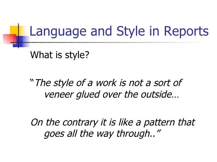 "Language and Style in Reports <ul><li>What is style? </li></ul><ul><li>"" The style of a work is not a sort of veneer glued..."