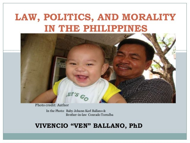"LAW, POLITICS, AND MORALITY IN THE PHILIPPINES Photo credit: Author VIVENCIO ""VEN"" BALLANO, PhD In the Photo: Baby Johann ..."