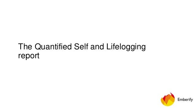 The Quantified Self and Lifelogging report