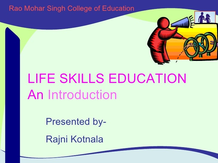 Rao Mohar Singh College of Education Adolescent Friendly School Initiative LIFE SKILLS EDUCATION An   Introduction Present...