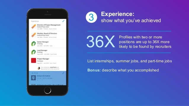 3 Experience: show what you've achieved 36X Profiles with two or more positions are up to 36X more likely to be found by r...