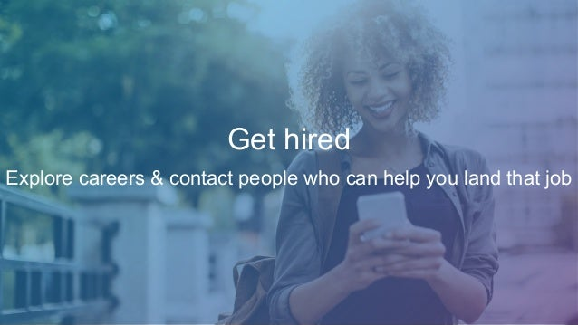 Get hired Explore careers & contact people who can help you land that job