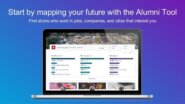 Start by mapping your future with the Alumni Tool Find alums who work in jobs, companies, and cities that interest you