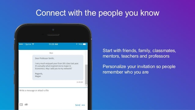 Start with friends, family, classmates, mentors, teachers and professors Personalize your invitation so people remember wh...