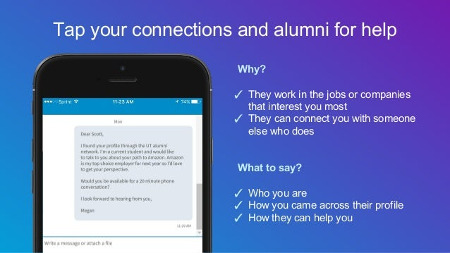 Why? ✓ They work in the jobs or companies that interest you most ✓ They can connect you with someone else who does What to...