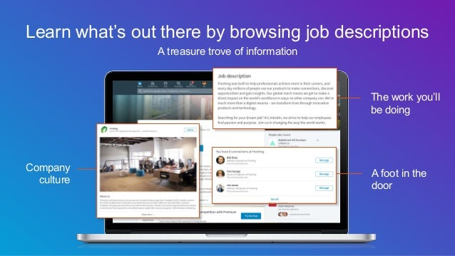 Learn what's out there by browsing job descriptions A treasure trove of information The work you'll be doing Company cultu...