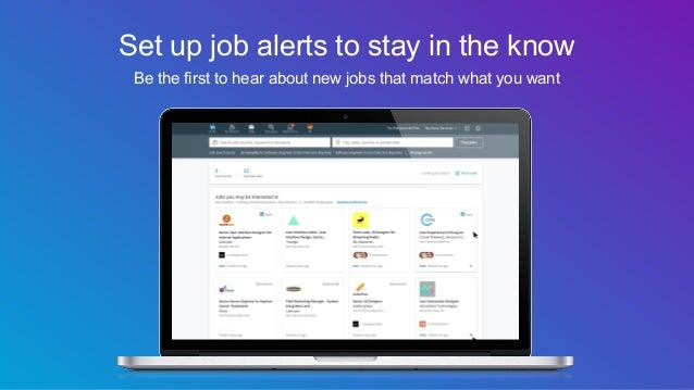 Set up job alerts to stay in the know Be the first to hear about new jobs that match what you want