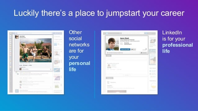 Luckily there's a place to jumpstart your career Other social networks are for your personal life LinkedIn is for your pro...