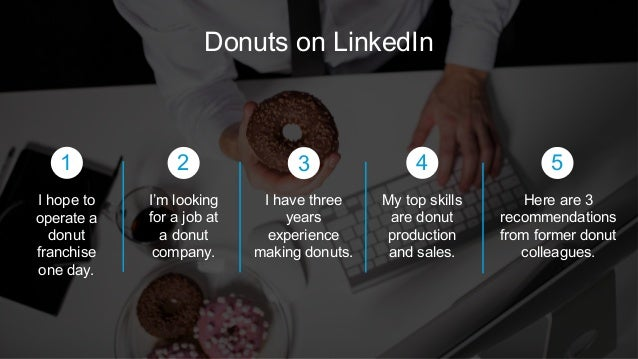 Donuts on LinkedIn Here are 3 recommendations from former donut colleagues. My top skills are donut production and sales. ...