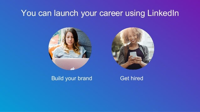 You can launch your career using LinkedIn Get hiredBuild your brand