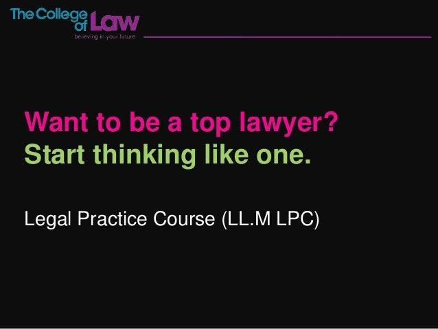 Want to be a top lawyer?Start thinking like one.Legal Practice Course (LL.M LPC)
