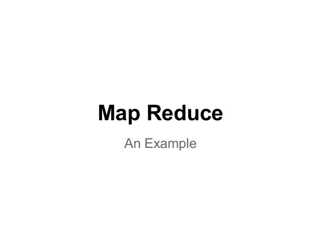 Map Reduce  An Example