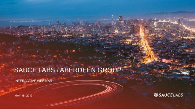 SAUCE LABS / ABERDEEN GROUP INTERACTIVE WEBINAR MAY 15, 2019