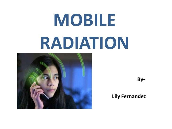MOBILERADIATION                 By-       Lily Fernandez