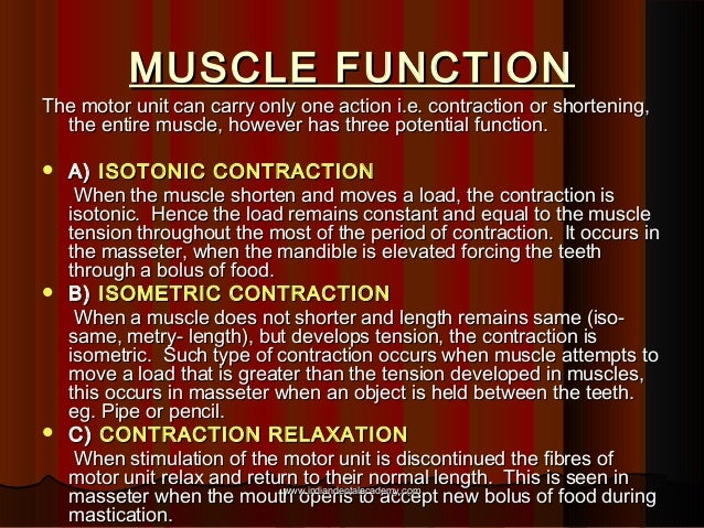 MUSCLE FUNCTIONMUSCLE FUNCTION The motor unit can carry only one action i.e. contraction or shortening,The motor unit can ...