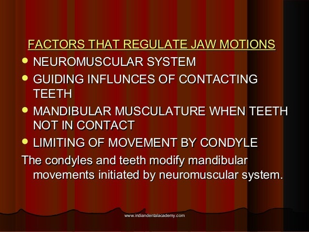 FACTORS THAT REGULATE JAW MOTIONSFACTORS THAT REGULATE JAW MOTIONS  NEUROMUSCULAR SYSTEMNEUROMUSCULAR SYSTEM  GUIDING IN...