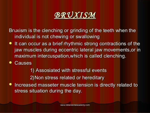 BRUXISMBRUXISM Bruxism is the clenching or grinding of the teeth when theBruxism is the clenching or grinding of the teeth...