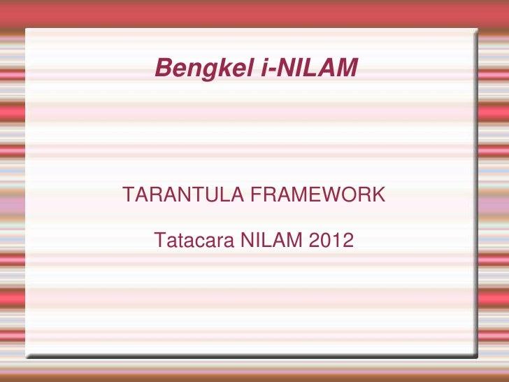 Bengkel i-NILAMTARANTULA FRAMEWORK  Tatacara NILAM 2012