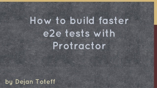 by Dejan Toteff How to build faster e2e tests with Protractor