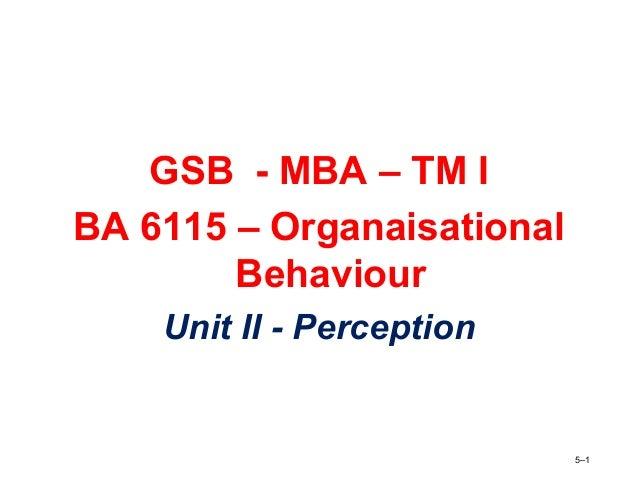GSB - MBA – TM I BA 6115 – Organaisational Behaviour Unit II - Perception 5–1