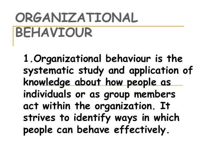organizational behaviour 3 Organisation and organisational behaviour / 3 systematic approach to the study of behaviour can improve an individual's explanatory and predictive abilities.