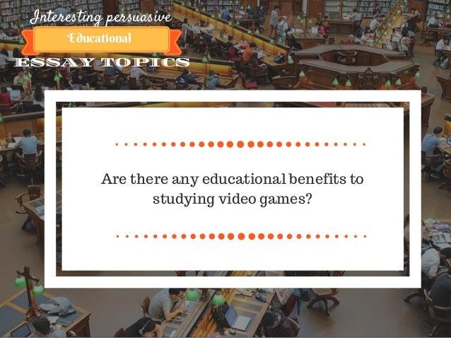 Interesting persuasive essay topics about education