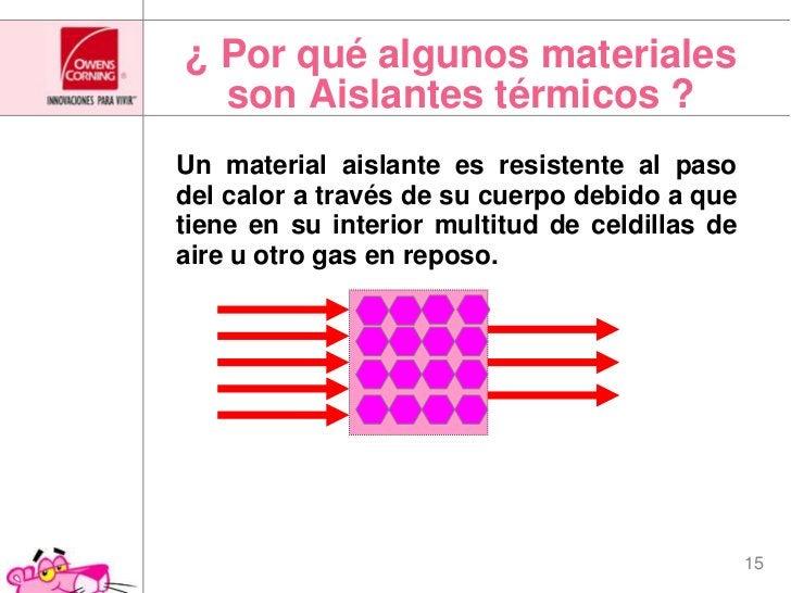 ¿ Por qué algunos materiales son Aislantes térmicos ?<br />Un material aislante es resistente al paso del calor a través d...