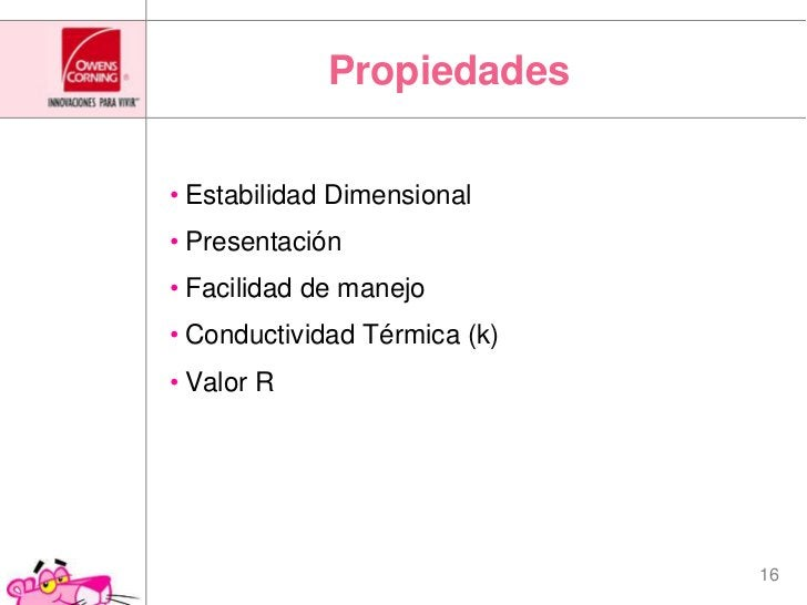 Propiedades<br />Estabilidad Dimensional<br />Presentación<br />Facilidad de manejo<br />Conductividad Térmica (k)<br />Va...