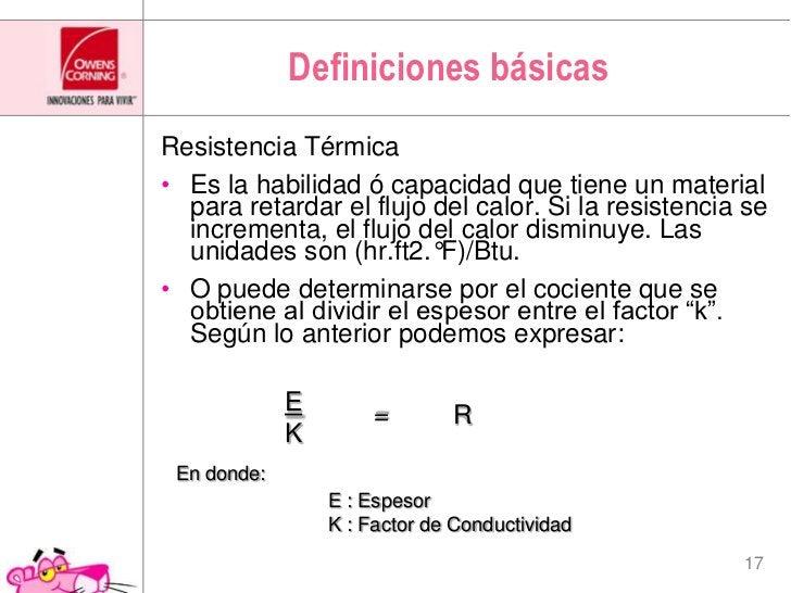Definicionesbásicas<br />E<br />K<br />=R<br />Resistencia Térmica<br />Es la habilidad ó capacidad que tiene un materia...