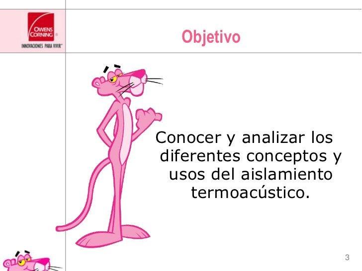 Objetivo <br />Conocer y analizar los diferentes conceptos y usos del aislamiento termoacústico.<br />