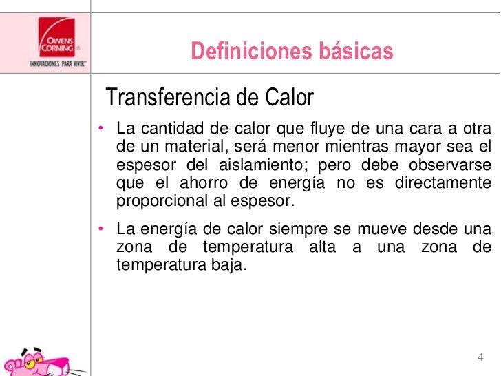Definiciones básicas<br />Transferencia de Calor<br />La cantidad de calor que fluye de una cara a otra de un material, se...
